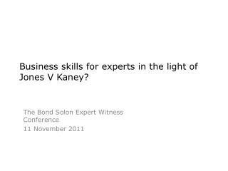 Business  skills  for  experts in the light of Jones V Kaney?