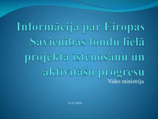 Informācija par Eiropas Savienības fondu lielā projekta īstenošanu un aktivitāšu progresu
