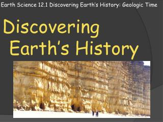 Earth Science 12.1 Discovering Earth's History: Geologic Time