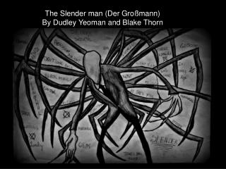 The Slender man (Der Gro�mann) By Dudley Yeoman and Blake Thorn