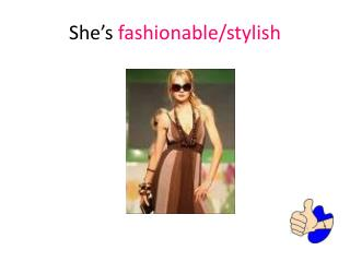 She�s  fashionable/stylish