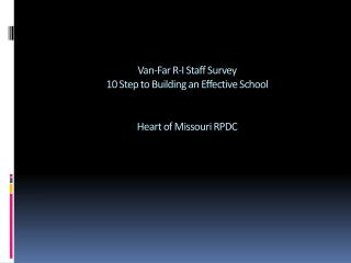 Van-Far  R-I  Staff Survey 10 Step to Building an Effective School Heart of Missouri RPDC