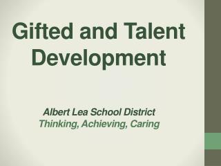 Gifted and Talent Development Albert Lea School District Thinking, Achieving, Caring
