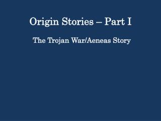 Origin Stories � Part I