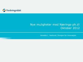 Nye muligheter med Nærings- ph.d ! Oktober 2012