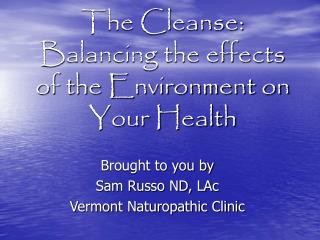 The Cleanse: Balancing the effects of the Environment on Your Health