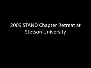 2009 STAND Chapter Retreat at Stetson University