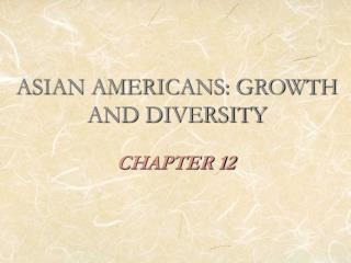 ASIAN AMERICANS: GROWTH AND DIVERSITY