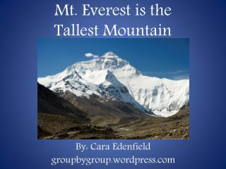 Mt. Everest is the  Tallest Mountain