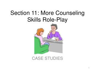 Section  11: More Counseling  Skills Role-Play
