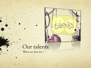 Our talents