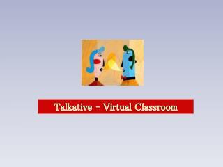 Talkative  � Virtual  Classroom