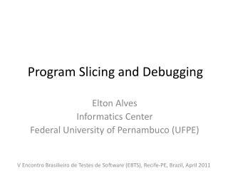 Program Slicing and Debugging