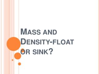 Mass and Density-float or sink?
