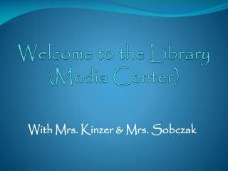 Welcome to the Library (Media Center)