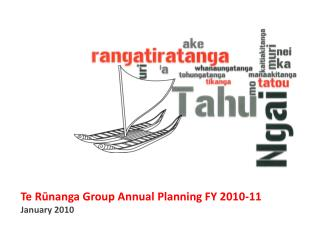 Te Rūnanga Group Annual Planning FY 2010-11 January 2010