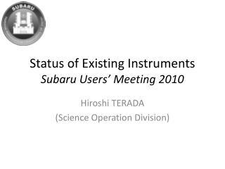 Status of Existing Instruments Subaru Users' Meeting 2010