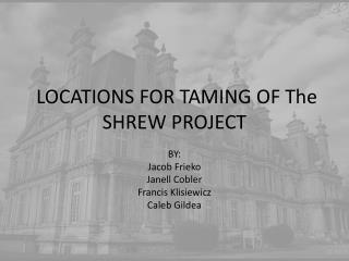 LOCATIONS FOR TAMING OF The SHREW PROJECT