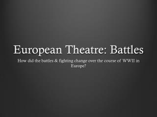 European Theatre: Battles