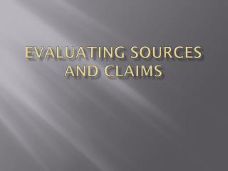 Evaluating Sources and Claims