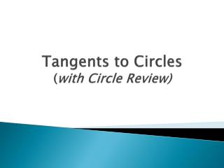 Tangents to Circles ( with Circle Review)