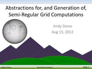 Abstractions for, and Generation of, Semi-Regular Grid Computations