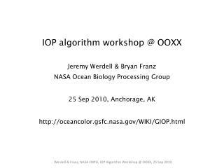 IOP algorithm workshop @ OOXX Jeremy  Werdell  & Bryan Franz NASA Ocean Biology Processing Group