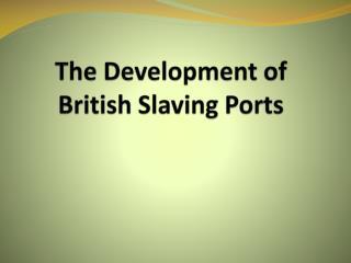 The Development of British Slaving Ports