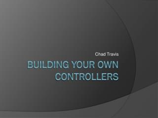 Building Your Own Controllers