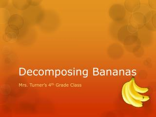 Decomposing Bananas