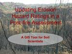 Updating Erosion Hazard Ratings in a Post-fire Assessment