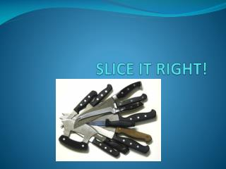 SLICE IT RIGHT!