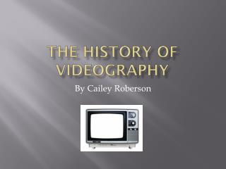 The History Of  Videography