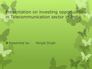 Presentation on investing opportunities in Telecommunication sector in India