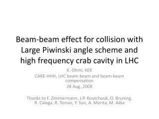 K.  Ohmi , KEK CARE-HHH, LHC beam-beam and beam-beam compensation 28 Aug.,2008