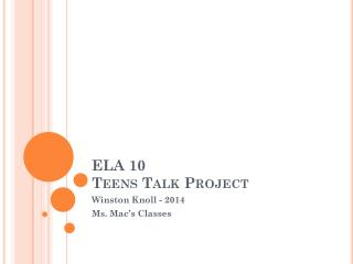 ELA 10 Teens  T alk Project