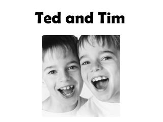 Ted and Tim