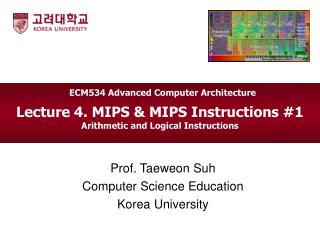 Lecture 4. MIPS & MIPS Instructions #1  Arithmetic and Logical Instructions