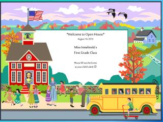 *Welcome  to  Open House* August 14, 2012 Miss Imielinski's First  Grade Class