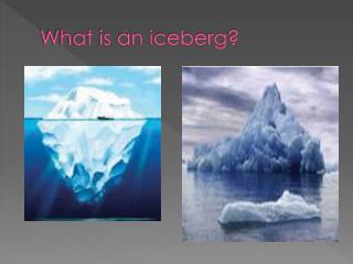 What is an iceberg?