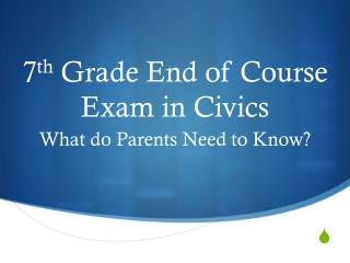 7 th  Grade End of Course Exam in Civics