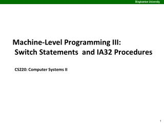 Machine-Level Programming III: Switch Statements   and  IA32 Procedures CS220: Computer Systems II