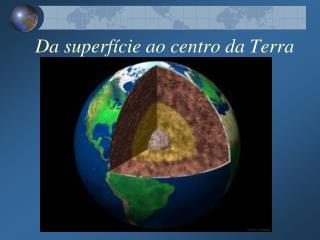 Da superf�cie ao centro da Terra