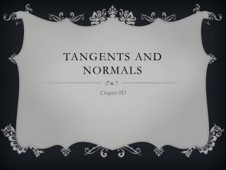 Tangents and  Normals