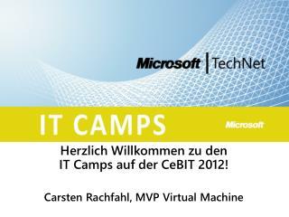 Herzlich Willkommen zu den IT Camps auf der  CeBIT  2012! Carsten Rachfahl, MVP Virtual  Machine