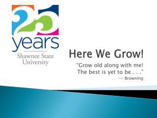 Here We Grow!