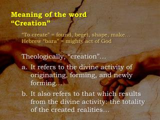 """""""To create"""" = found, beget, shape, make… Hebrew """" bara """" = mighty act of God"""