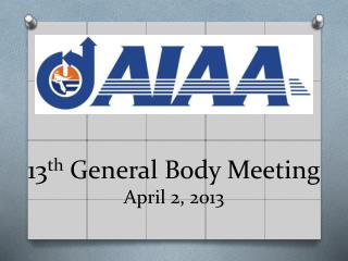 13 th  General Body Meeting  April 2, 2013