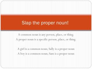 Slap the  proper noun !
