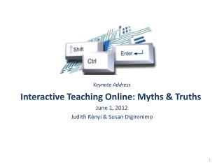 Keynote Address Interactive  Teaching  Online: Myths & Truths June 1, 2012